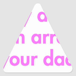 my-dad-can-arrest-your-dad-fut-pink.png triangle sticker