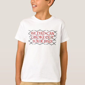 My Dad Can Choke Out Your Dad! MMA Design T-Shirt
