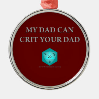 My Dad Can Crit Your Dad Metal Ornament