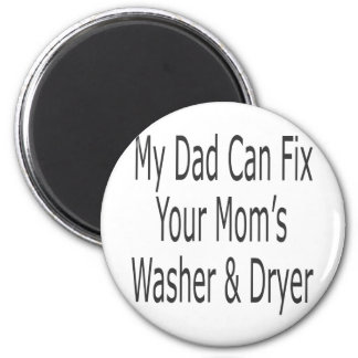 My Dad Can Fix Your Mom's Washer & Dryer 2 Inch Round Magnet