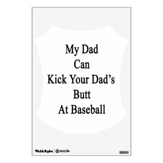 My Dad Can Kick Your Dad s Butt At Baseball Wall Skin