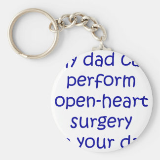 My Dad Can perform Open Heart Surgery On Your Dad Basic Round Button Keychain