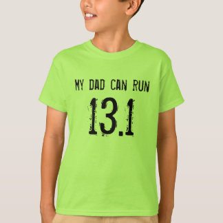 My dad can run 13.1 -- Can yours? T-Shirt