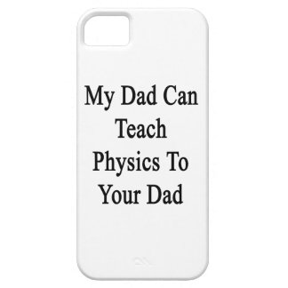 My Dad Can Teach Physics To Your Dad iPhone 5 Case