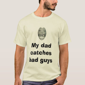 My dad catches bad guys T-Shirt