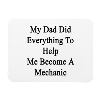 My Dad Did Everything To Help Me Become A Mechanic Rectangle Magnet