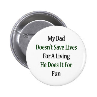 My Dad Doesn t Save Lives For A Living He Does It Pinback Button