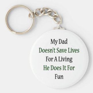 My Dad Doesn t Save Lives For A Living He Does It Key Chains