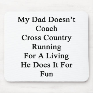 My Dad Doesn't Coach Cross Country Running For A L Mouse Pad