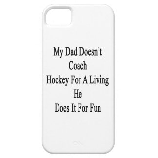 My Dad Doesn't Coach Hockey For A Living He Does I iPhone SE/5/5s Case