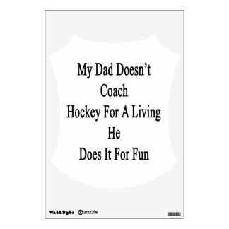 My Dad Doesn't Coach Hockey For A Living He Does I Wall Decal