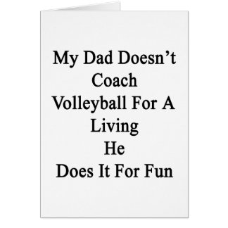 My Dad Doesn't Coach Volleyball For A Living He Do Card