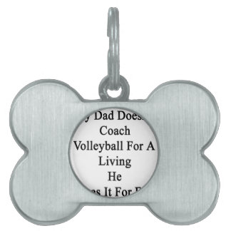 My Dad Doesn't Coach Volleyball For A Living He Do Pet Tag