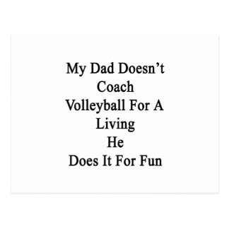 My Dad Doesn't Coach Volleyball For A Living He Do Postcard