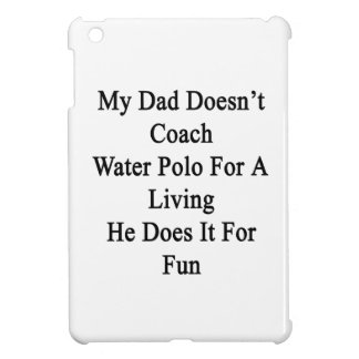 My Dad Doesn't Coach Water Polo For A Living He Do Cover For The iPad Mini