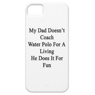 My Dad Doesn't Coach Water Polo For A Living He Do iPhone SE/5/5s Case