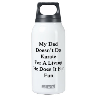 My Dad Doesn't Do Karate For A Living He Does It F 10 Oz Insulated SIGG Thermos Water Bottle