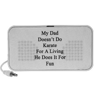 My Dad Doesn't Do Karate For A Living He Does It F Mini Speaker