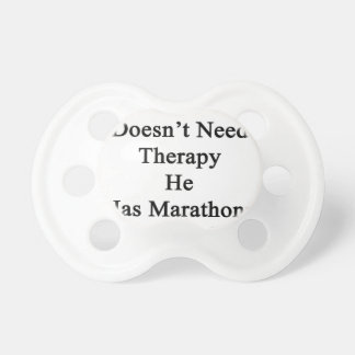 My Dad Doesn't Need Therapy He Has Marathons Inste Pacifier