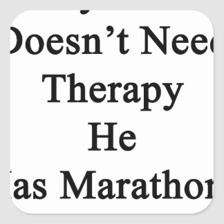 My Dad Doesn't Need Therapy He Has Marathons Inste Square Sticker