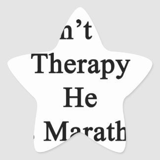My Dad Doesn't Need Therapy He Has Marathons Inste Star Sticker