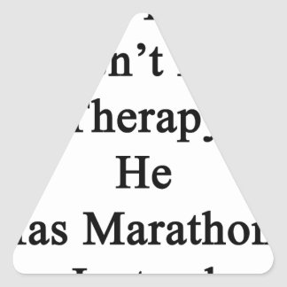 My Dad Doesn't Need Therapy He Has Marathons Inste Triangle Sticker