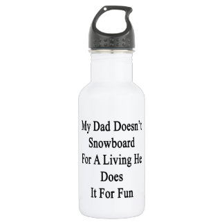 My Dad Doesn't Snowboard For A Living He Does It F 18oz Water Bottle