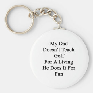 My Dad Doesn't Teach Golf For A Living He Does It Basic Round Button Keychain