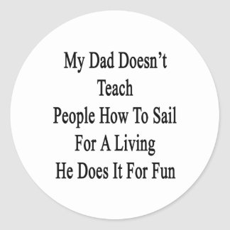 My Dad Doesn't Teach People How To Sail For A Livi Classic Round Sticker