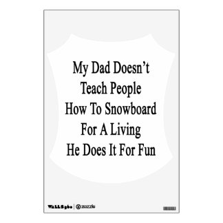 My Dad Doesn't Teach People How To Snowboard For A Wall Sticker
