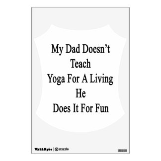 My Dad Doesn't Teach Yoga For A Living He Does It Wall Sticker