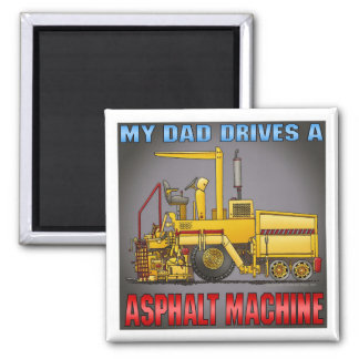 My Dad Drives A Asphalt Paving Machine Magnet