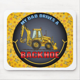 My Dad Drives A Backhoe Mouse Pad