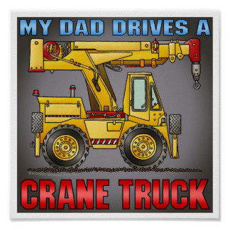 My Dad Drives A Crane Truck Poster Print