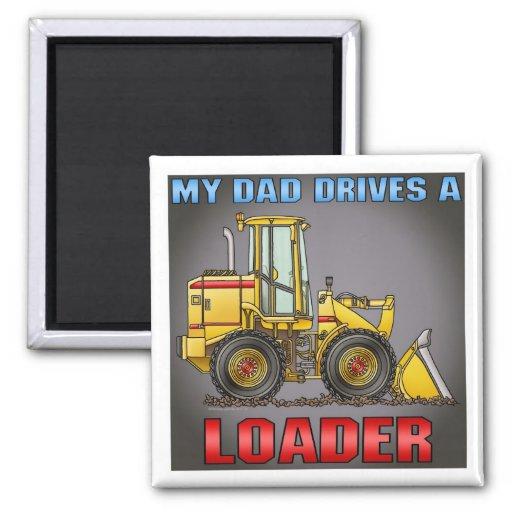 My Dad Drives A Loader Magnet