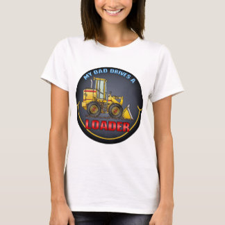 My Dad Drives A Loader Womens T-Shirt