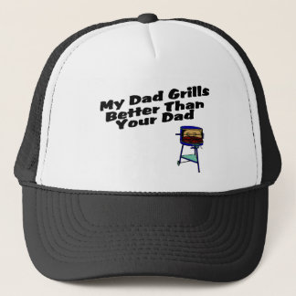 My Dad Grills Better Than Your Dad Trucker Hat
