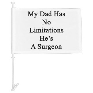 My Dad Has No Limitations He's A Surgeon Car Flag