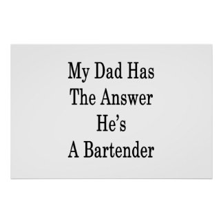 My Dad Has The Answer He's A Bartender Poster