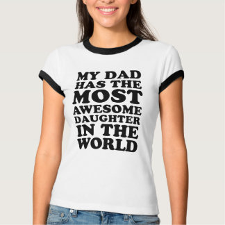 My Dad Has The Most Awesome Daughter Shirt