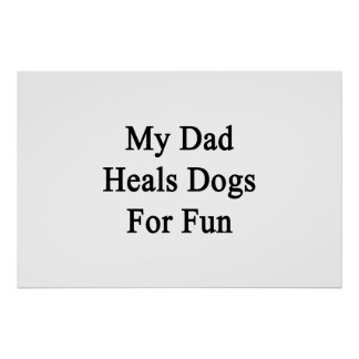 My Dad Heals Dogs For Fun Posters