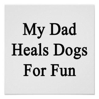 My Dad Heals Dogs For Fun Poster