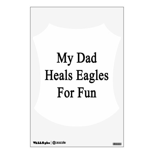 My Dad Heals Eagles For Fun Wall Decal