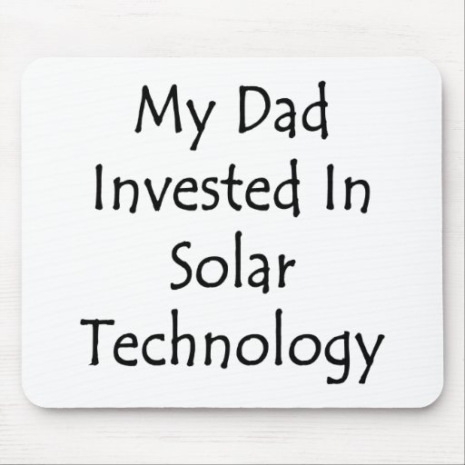 My Dad Invested In Solar Technology Mouse Pad