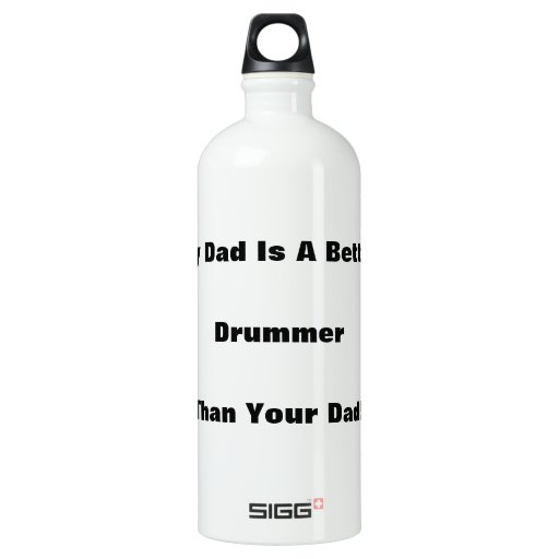 My Dad Is A Better Drummer Than Your Dad! SIGG Traveler 1.0L Water Bottle