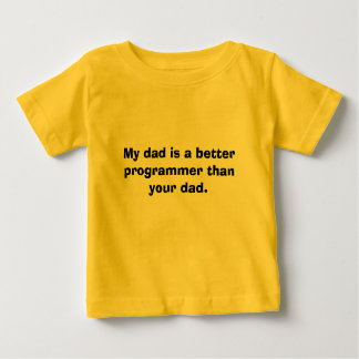 My dad is a better programmer than your dad. t shirts