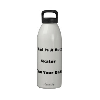 My Dad Is A Better Skater Than Your Dad! Reusable Water Bottles