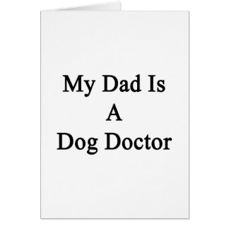My Dad Is A Dog Doctor Card