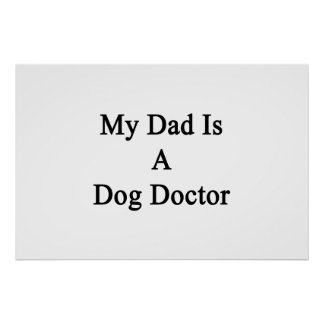 My Dad Is A Dog Doctor Poster