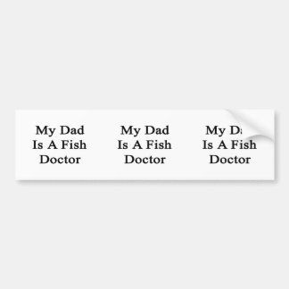 My Dad Is A Fish Doctor Bumper Sticker